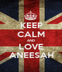 KEEP CALM AND LOVE ANEESAH - Personalised Poster A1 size
