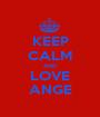 KEEP CALM AND LOVE ANGE - Personalised Poster A1 size