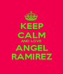 KEEP CALM AND LOVE ANGEL RAMIREZ - Personalised Poster A1 size