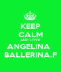 KEEP CALM AND LOVE  ANGELINA   BALLERINA.F - Personalised Poster A1 size