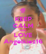 KEEP CALM AND LOVE Angelkiez16 - Personalised Poster A1 size
