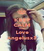 KEEP CALM AND Love Angelusx3 - Personalised Poster A1 size