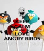 KEEP CALM AND LOVE ANGRY BIRDS - Personalised Poster A1 size