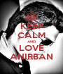KEEP CALM AND LOVE ANIRBAN - Personalised Poster A1 size