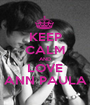 KEEP CALM AND LOVE ANN PAULA - Personalised Poster A1 size
