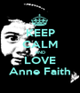 KEEP CALM AND LOVE Anne Faith - Personalised Poster A1 size