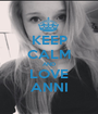 KEEP CALM AND LOVE ANNI - Personalised Poster A1 size