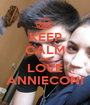 KEEP CALM AND LOVE ANNIECONI - Personalised Poster A1 size