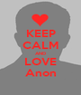 KEEP CALM AND LOVE Anon - Personalised Poster A1 size