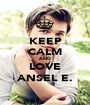 KEEP CALM AND LOVE ANSEL E. - Personalised Poster A1 size