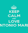 KEEP CALM AND LOVE ANTONIO MARIA - Personalised Poster A1 size