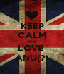 KEEP CALM AND LOVE  ANU(?) - Personalised Poster A1 size