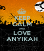 KEEP CALM AND LOVE ANYIKAH - Personalised Poster A1 size