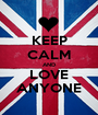 KEEP CALM AND LOVE ANYONE - Personalised Poster A1 size