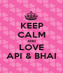 KEEP CALM AND LOVE API & BHAI - Personalised Poster A1 size