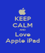 KEEP CALM AND Love Apple iPad - Personalised Poster A1 size