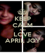 KEEP CALM AND LOVE APRIL JOY - Personalised Poster A1 size