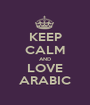 KEEP CALM AND LOVE ARABIC - Personalised Poster A1 size
