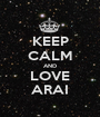 KEEP CALM AND LOVE ARAI - Personalised Poster A1 size