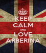 KEEP CALM AND LOVE ARBERINA - Personalised Poster A1 size