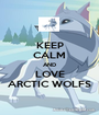 KEEP CALM AND LOVE ARCTIC WOLFS - Personalised Poster A1 size