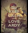 KEEP CALM AND LOVE ARDY - Personalised Poster A1 size