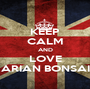 KEEP CALM AND LOVE ARIAN BONSAI - Personalised Poster A1 size