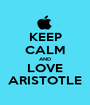 KEEP CALM AND LOVE ARISTOTLE - Personalised Poster A1 size