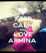 KEEP CALM AND LOVE ARMINA  - Personalised Poster A1 size