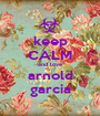 keep CALM and love arnold garcia - Personalised Poster A1 size