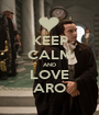 KEEP CALM AND LOVE ARO - Personalised Poster A1 size