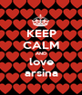 KEEP CALM AND love arsina - Personalised Poster A1 size