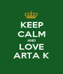 KEEP CALM AND LOVE ARTA K - Personalised Poster A1 size
