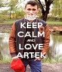 KEEP CALM AND LOVE ARTEK - Personalised Poster A1 size