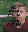 KEEP CALM AND LOVE ARTEM - Personalised Poster A1 size