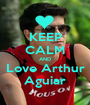 KEEP CALM AND Love Arthur Aguiar - Personalised Poster A1 size