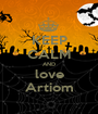 KEEP CALM AND love Artiom - Personalised Poster A1 size