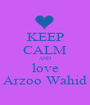 KEEP CALM AND love Arzoo Wahid - Personalised Poster A1 size