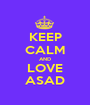 KEEP CALM AND LOVE ASAD - Personalised Poster A1 size