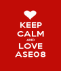KEEP CALM AND LOVE ASE08 - Personalised Poster A1 size