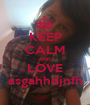KEEP CALM AND LOVE asgahhdjnfh - Personalised Poster A1 size