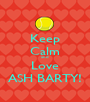 Keep Calm and Love ASH BARTY! - Personalised Poster A1 size