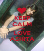 KEEP CALM AND LOVE ASHITA - Personalised Poster A1 size