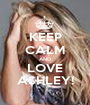 KEEP CALM AND LOVE ASHLEY! - Personalised Poster A1 size