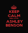 KEEP CALM AND LOVE  ASHLEY BENSON - Personalised Poster A1 size