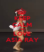 KEEP CALM AND LOVE ASIA RAY - Personalised Poster A1 size