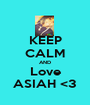 KEEP CALM AND Love ASIAH <3 - Personalised Poster A1 size