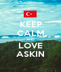 KEEP CALM AND LOVE ASKIN - Personalised Poster A1 size