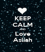 KEEP CALM AND Love Asliah - Personalised Poster A1 size