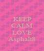 KEEP CALM AND LOVE Asphalt8 - Personalised Poster A1 size